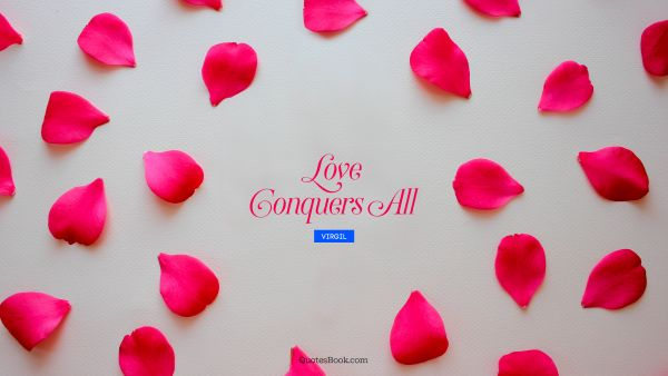 RECENT QUOTES Quote - Love conquers all. Virgil