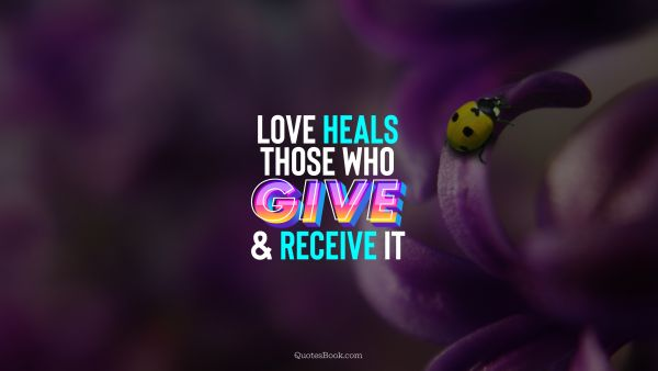 Love heals those who give and receive it