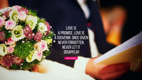 QUOTES BY Quote - Love is a promise, love is a souvenir. Once given never forgotten, never let it disappear. John Lennon