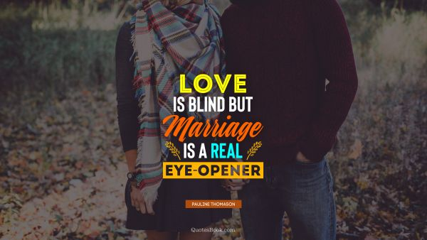 Love is blind but marriage is a real eye-opener