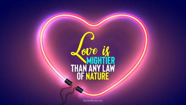 Search Results Quote - Love is mightier than any law of nature. Unknown Authors