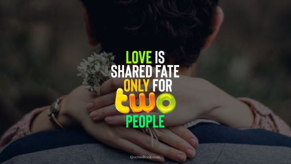 QUOTES BY Quote - Love is shared fate only for two people. QuotesBook