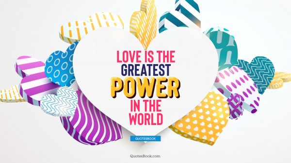 Love Quote - Love is the greatest power in the world. QuotesBook