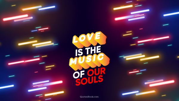 Search Results Quote - Love is the music of our souls. QuotesBook