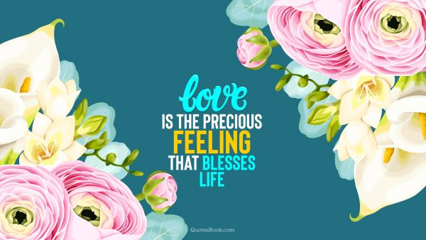 Love Quote - Love is the precious feeling that blesses life. Unknown Authors