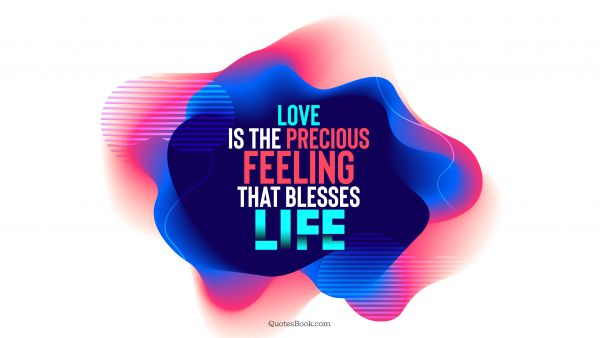 RECENT QUOTES Quote - Love is the precious feeling that blesses life. QuotesBook
