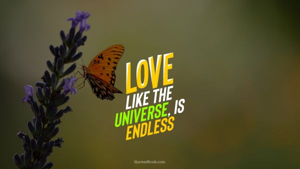 QUOTES BY Quote - Love, like the Universe, is endless. QuotesBook
