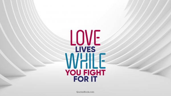 Love lives while you fight for it