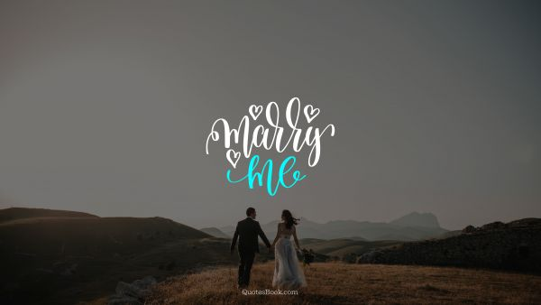 Love Quote - Marry me. Unknown Authors