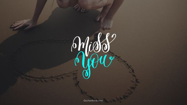 Love Quote - Miss you. Unknown Authors