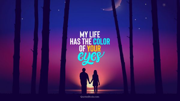 RECENT QUOTES Quote - My life has the color of your eyes. QuotesBook