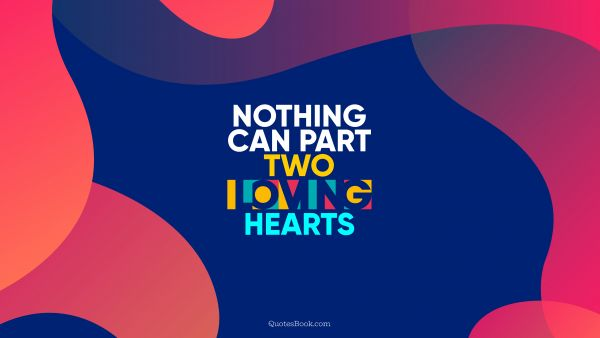 Nothing can part two loving hearts