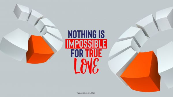 QUOTES BY Quote - Nothing is impossible for true love. QuotesBook