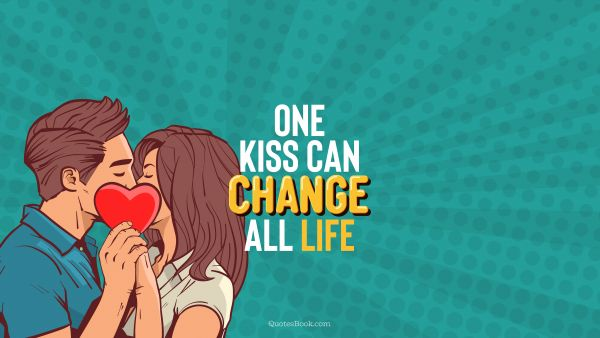 Love Quote - One kiss can change all life. QuotesBook