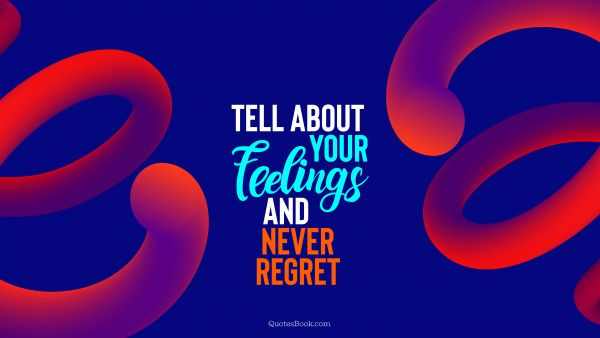 Love Quote - Tell about your feelings and never regret. QuotesBook