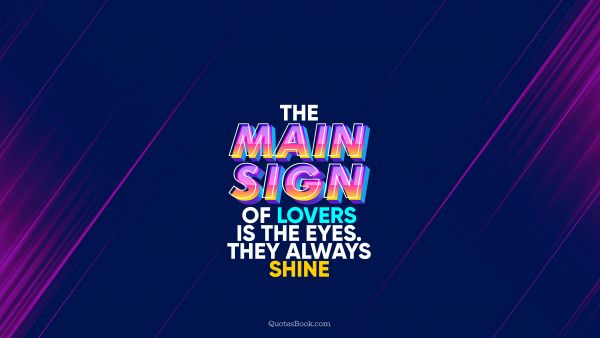 The main sign of lovers is the eyes. They always shine