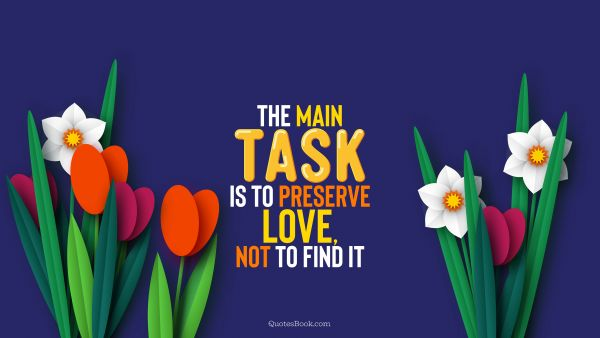 The main task is to preserve love, not to find it