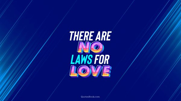 Search Results Quote - There are no laws for love. QuotesBook