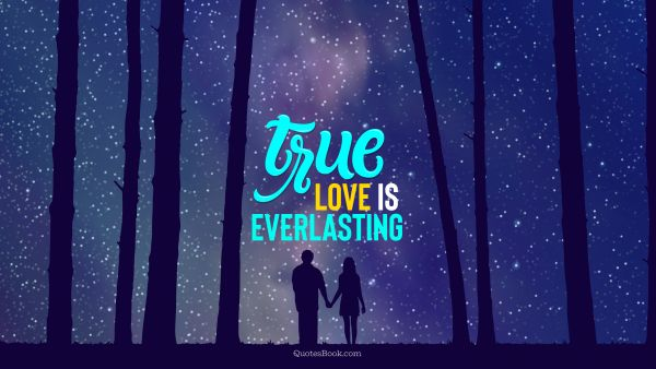 QUOTES BY Quote - True love is everlasting. QuotesBook