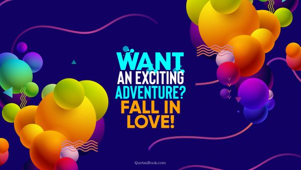 Love Quote - Want an exciting adventure? Fall in love!. QuotesBook