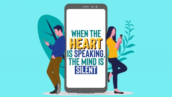 Love Quote - When the heart is speaking, the mind is silent. QuotesBook