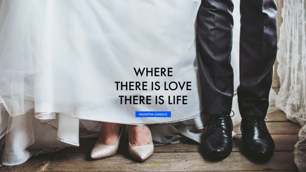 Where there is love there is life