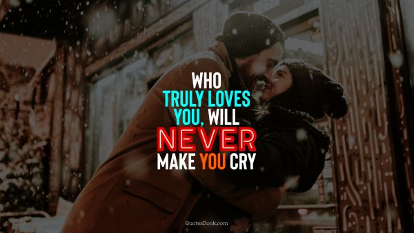 QUOTES BY Quote - Who truly loves you, will never make you cry. QuotesBook