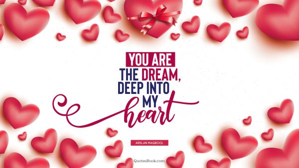 Love Quote - You are the dream, deep into my heart. Arslan Maqbool