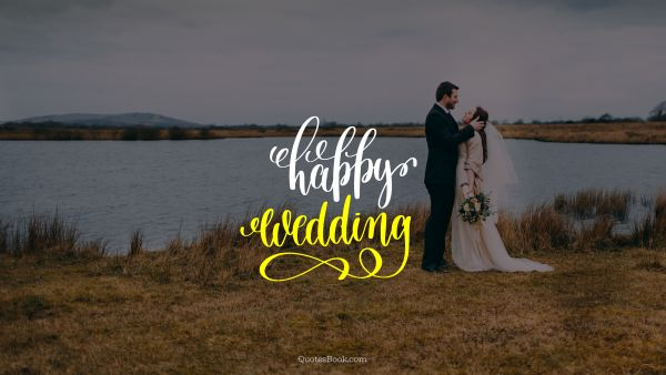 Marriage Quote - Happy wedding. Unknown Authors