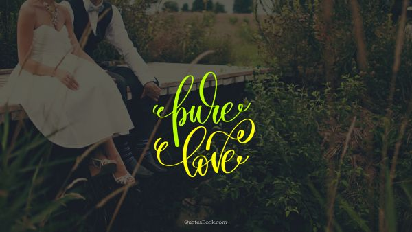 Marriage Quote - Pure love. Unknown Authors