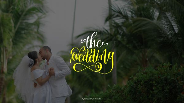 Marriage Quote - The wedding. Unknown Authors