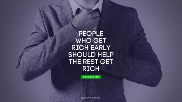 People who get rich early should help the rest get rich