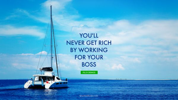 You'll never get rich by working for your boss