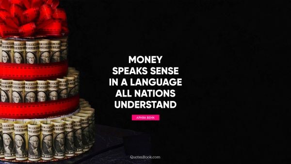 QUOTES BY Quote - Money speaks sense in a language all nations understand. Aphra Behn