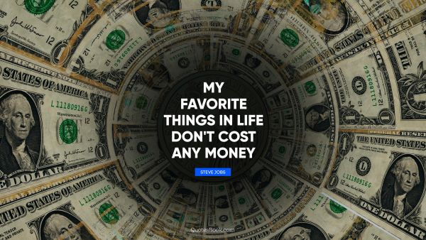 Money Quote - My favorite things in life don't cost any money. Steve Jobs