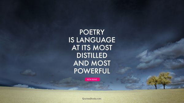 Poetry is language at its most distilled and most powerful
