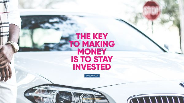 Money Quote - The key to making money is to stay 