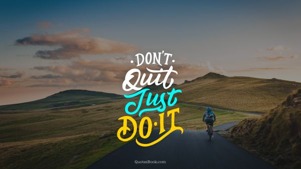 Motivational Quote - Don't quit just do it. Unknown Authors