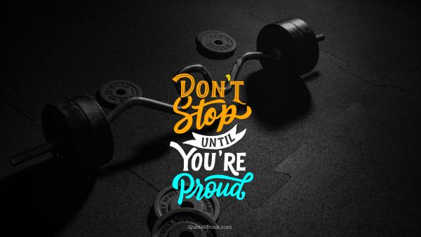 Motivational Quote - Don't stop until you're proud. Unknown Authors