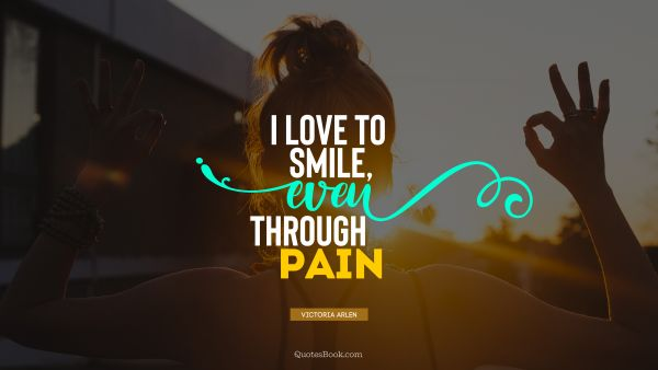 Motivational Quote - I love to smile, even through pain. Victoria Arlen