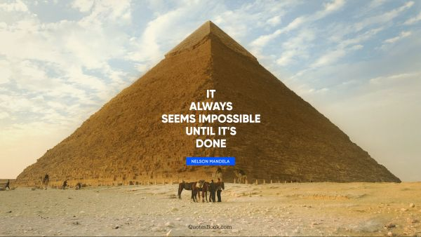 QUOTES BY Quote - It always seems impossible until it's done. Nelson Mandela