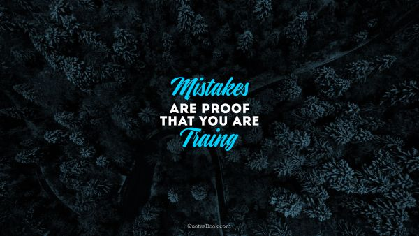 Mistakes are proof that you are traing