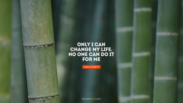 Search Results Quote - Only I can change my life. No one can do it for me. Carol Burnett
