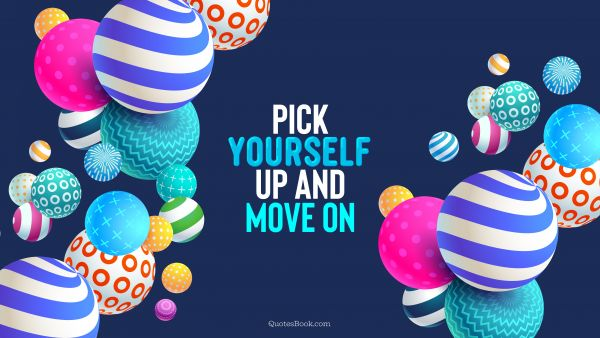 Pick yourself up and move on
