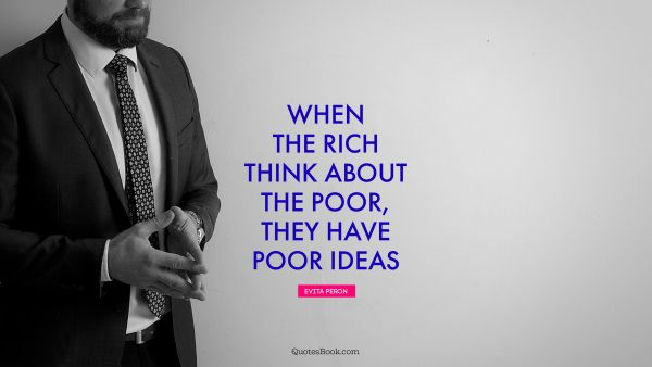 When the rich think about the poor, they have poor ideas