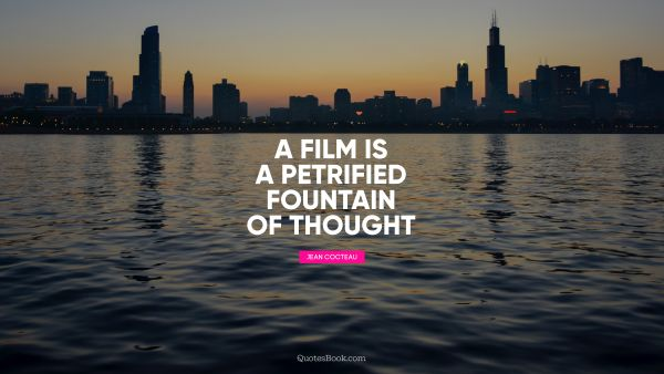 A film is a petrified fountain of thought