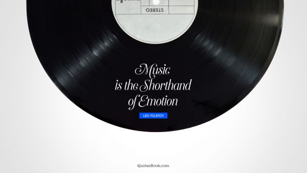 Music Quote - Music is the shorthand of emotion. Leo Tolstoy