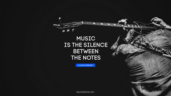 Music Quote - Music is the silence between the notes. Claude Debussy