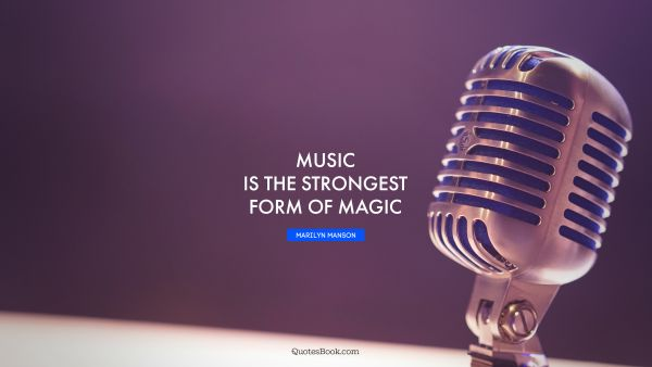 RECENT QUOTES Quote - Music is the strongest form of magic. Marilyn Manson