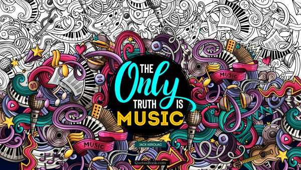 Music Quote - The only truth is music. Jack Kerouac